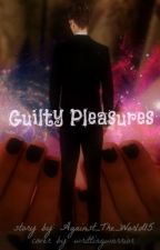Guilty Pleasures by Wolphy_Girl2244