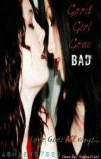 Good Girl Gone Bad (girlxgirl) by Faith87923