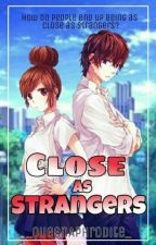Close as Strangers [Revising] by _QueenAphrodite_