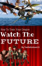 HTTYD Watch The Future by Toothlesslover23