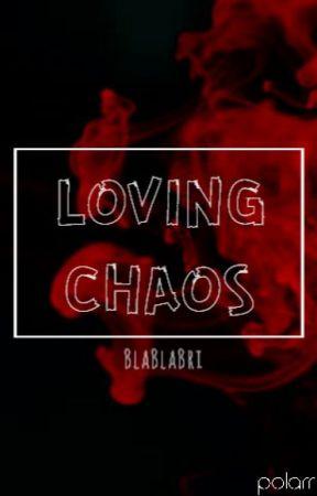 Loving Chaos by BlaBlaBri