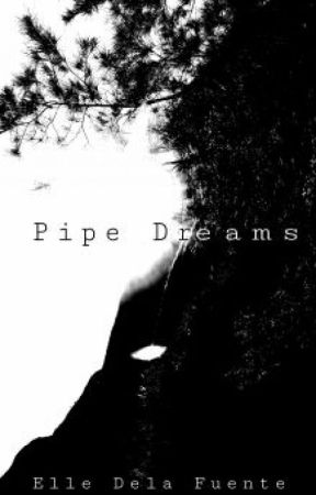 Pipe Dreams by patheticjuicebox