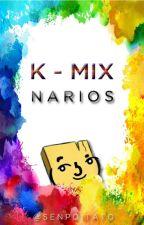 K-MIXNARIOS by senpoitato