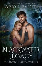 The Blackwater Legacy by AprylBaker7