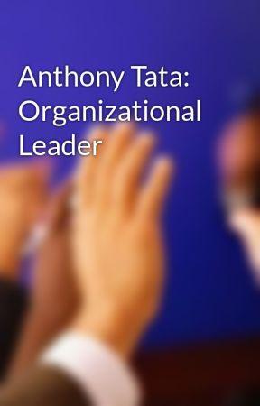 Anthony Tata: Organizational Leader by anthonytata1