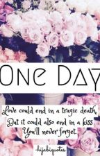 One Day #wattys2016 #justwriteit by hijabiquotes