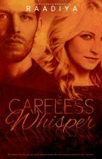 Careless Whisper (Currently Editing) by Raadiya01