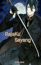 Rajaku Sayang [Complete] by sofie_land