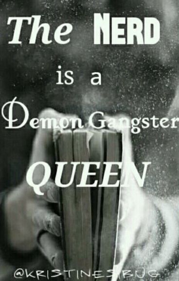 The Nerd Is A Demon Gangster Queen..(EDITING)
