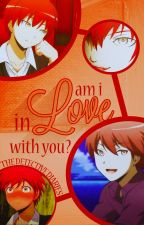 Am I in Love with You? ~Karma Akabane X Reader~ by TheDetective_Diaries