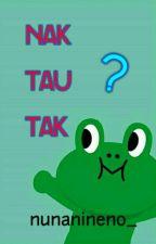 Nak TAU Tak ? by nunanineno_
