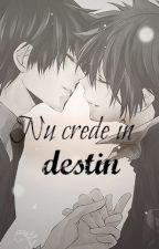 Nu crede in destin [ Yaoi ] - //Terminată// by xXKawaiiHitler