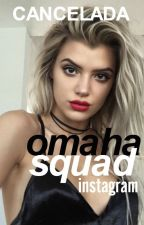 ❝OMAHA SQUAD❞ ↬instagram╏omaha↫ by itsnotj