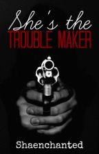 She's the Trouble Maker by ShaEnchanted