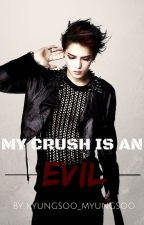 MY CRUSH IS AN EVIL by Kyungsoo_myungsoo