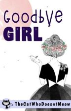Goodbye Girl (Epistolary #2) by TheCatWhoDoesntMeow