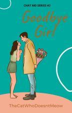 Goodbye Girl (Epistolary #2) by TheCatWhoDoesntMeow