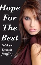 Hope For The Best (A Riker Lynch/R5 Fanfic) by them_R5_fanfics