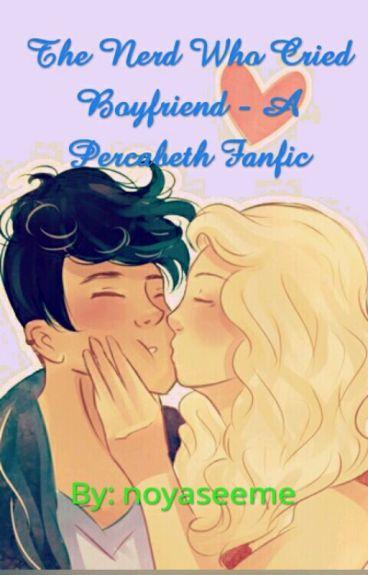 The Nerd Who Cried Boyfriend - A Percabeth Fanfic