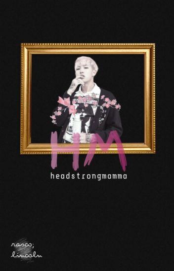 headstrong mamma 》namgi