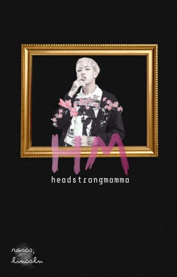 headstrong mamma 》knj + myg