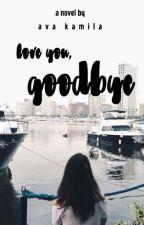 Love You, Goodbye by AvaKamila