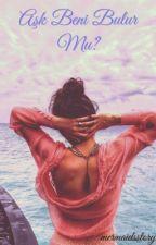 Aşk beni bulur mu ? by mermaidsstory