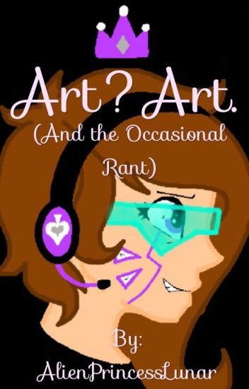 Art? Art. (And the occasional rant) 2!