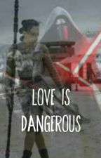 Love Is Dangerous [Reylo] by _Reylo_