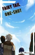 [ Fini ] Fairy tail : One-shot by Alice-night