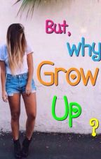 But, why grow up?  by celinaatjjj