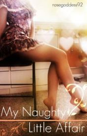 My Naughty Little Affair by rosegoddess92