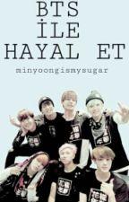 BTS İLE HAYAL ET  by minyoongismysugar
