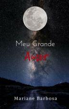 Meu Grande Amor (Mini Conto) by MarianeBarbosa99
