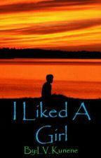 I Liked A Girl | ✔ by LV_Kunene