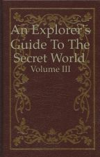 An Explorer's Guide to The Secret World Vol. III by tiny4741