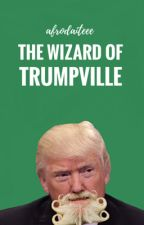 The Wizard of Trumpville | ✓   by uhesther