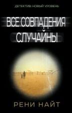 Рени Найт. ВСЕ СОВПАДЕНИЯ СЛУЧАЙНЫ by __clumsy__
