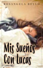 Mis Sueños Con Lucas by Rosisbblog