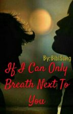 If I Can Only Breath Next To You by cayamby