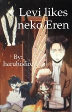 Levi likes neko eren (completed) by haruhisfire