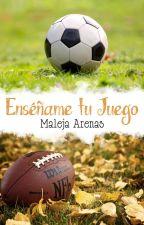 Enséñame tu Juego (Amor en Juego #1) by Maleja_Arenas