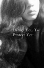 I'll Betray You To Protect You by misoplz