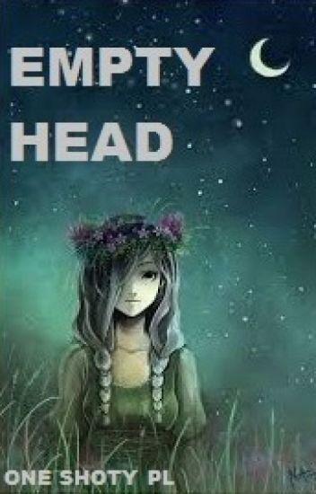 EMPTY HEAD | OneShoty[PL]