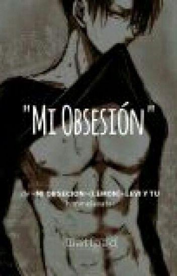 ~Mi Obsecion~(Lemon)- Levi Y Tu