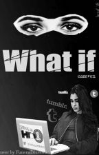 What if? -- Camren ff by kcuf_18