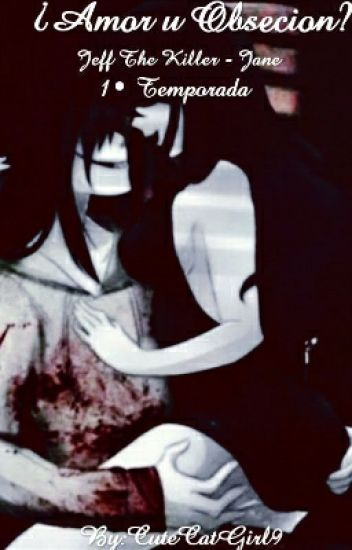 ¿Amor u Obsecion? Jeff The Killer - Jane The Killer / 1° Temporada