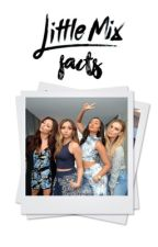 Little Mix Facts  by iamkxlsey