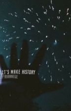 Let's Make History by RianneGe