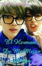 El Hermano De Mi Mejor Amigo (Yaoi- JinKook) by JeonAdonyz